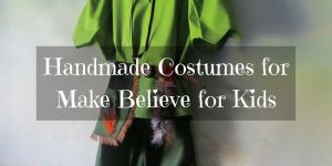 Handmade Costumes for Make Believe for Kids